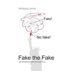 Fake the Fake als Buch von Wolfgang Jocher