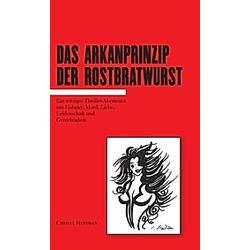 Das Arkanprinzip der Rostbratwurst. Christa Merthan  - Buch