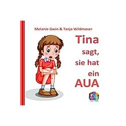 Tina sagt  sie hat ein AUA. Melanie Gwin  Tanja Wildmoser  - Buch