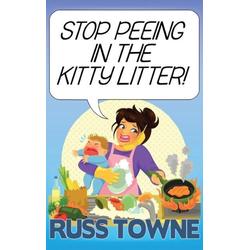 Stop Peeing in the Kitty Litter! als Buch von Russ Towne