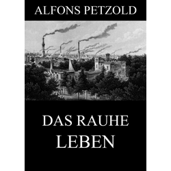 Das rauhe Leben: eBook von Alfons Petzold