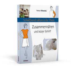 Schnittkonstruktion in der Mode - Zusammennähen und letzter Schliff als Buch von Teresa Gilewska