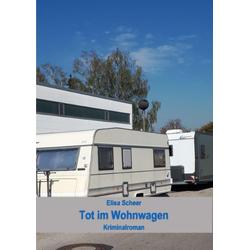 Tot im Wohnwagen: eBook von Elisa Scheer