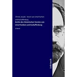 Archiv des Historischen Vereins von Unterfranken und Aschaffenburg. Anonym   Verein von Unterfranken und Aschaffenburg  - Buch
