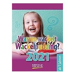Warum wackelt Wackelpudding? 2021 - Kalender
