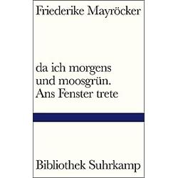 da ich morgens und moosgrün. Ans Fenster trete. Friederike Mayröcker  - Buch