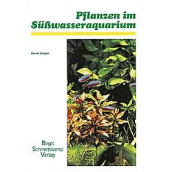 Pflanzen im Süßwasser-Aquarium. Bernd Greger  - Buch