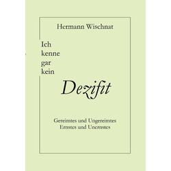 Ich kenne gar kein Dezifit als Buch von Hermann Wischnat