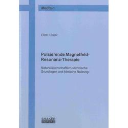 Pulsierende Magnetfeld-Resonanz-Therapie: Buch von Erich Ebner