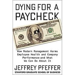 Dying for a Paycheck. Jeffrey Pfeffer  - Buch