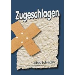 Zugeschlagen als Buch von Alfred Lobmueller