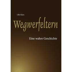 Wegwerfeltern: Buch von Lilly Klein