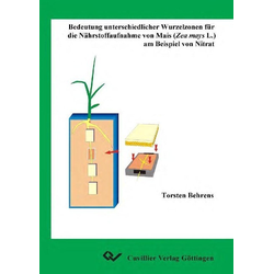 Bedeutung unterschiedlicher Wurzelzonen für die Nährstoffaufnahme von Mais (Zea mays L.) am Beispiel von Nitrat als Buch von Torsten Behrens