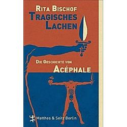 Tragisches Lachen. Rita Bischof  - Buch