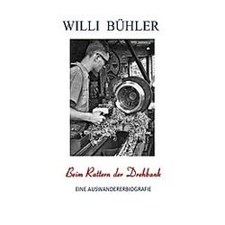 Beim Rattern der Drehbank. Willi Bühler  - Buch