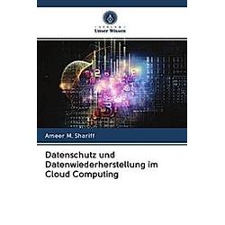 Datenschutz und Datenwiederherstellung im Cloud Computing. Ameer M. Shariff  - Buch