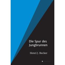 Die Spur des Jungbrunnen: eBook von Henri Joachim Becker