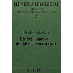 Die Selbstaussage des Menschen vor Gott. Beate Endersch  - Buch
