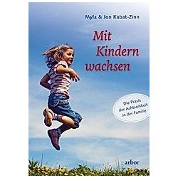 Mit Kindern wachsen. Jon Kabat-Zinn  Myla Kabat-Zinn  - Buch