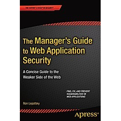 The Manager's Guide to Web Application Security. Ron Lepofsky  - Buch