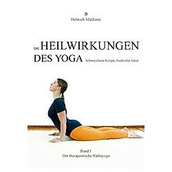 Die Heilwirkungen des Yoga - Schmerzfreier Körper, friedvoller Geist