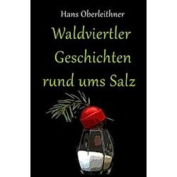 Waldviertler Geschichten rund ums Salz. Hans Oberleithner  - Buch