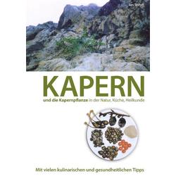 Kapern und die Kapernpflanze in der Natur Küche  Heilkunde als Buch von Jan Sneyd