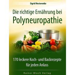 Die richtige Ernährung bei Polyneuropathie: Buch von Sigrid Nesterenko