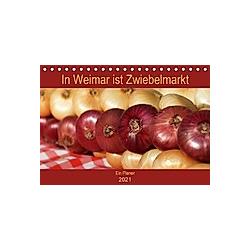 In Weimar ist Zwiebelmarkt (Tischkalender 2021 DIN A5 quer)