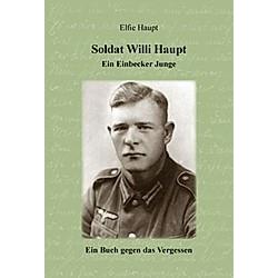 Soldat Willi Haupt - Ein Einbecker Junge. Elfie Haupt  - Buch