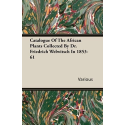 Catalogue Of The African Plants Collected By Dr. Friedrich Welwitsch In 1853-61 als Taschenbuch von Various