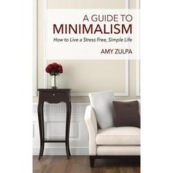 A Guide to Minimalism: eBook von Amy Zulpa