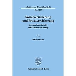 Sozialversicherung und Privatversicherung.. Walter Leisner  - Buch
