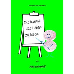 Die Kunst das Leben zu leben als Buch von Anja Schönefeld