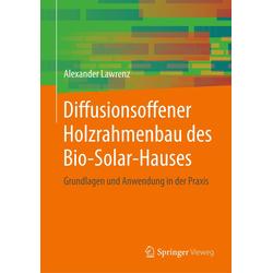 Diffusionsoffener Holzrahmenbau des Bio-Solar-Hauses als Buch von Alexander Lawrenz
