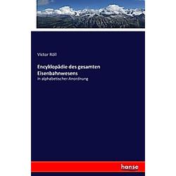 Encyklopädie des gesamten Eisenbahnwesens. Victor Röll  - Buch