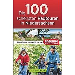 Die 100 schönsten Radtouren in Niedersachsen. Antenne Niedersachsen  - Buch