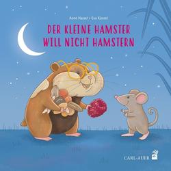 Der kleine Hamster will nicht hamstern als Buch von Anne Hassel