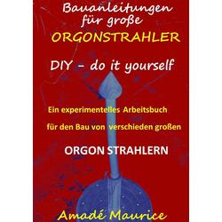 Bauanleitungen für große Orgonstrahler als Buch von Amadé Maurice