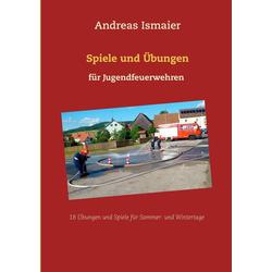 Spiele und Übungen für Jugendfeuerwehren als Buch von Andreas Ismaier