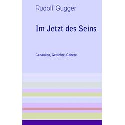 Im Jetzt des Seins als Buch von Rudolf Gugger