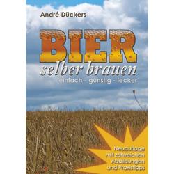 Bier selber brauen als Buch von André Dückers