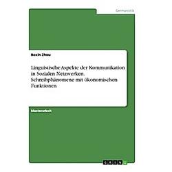 Linguistische Aspekte der Kommunikation in Sozialen Netzwerken. Schreibphänomene mit ökonomischen Funktionen. Boxin Zhou  - Buch