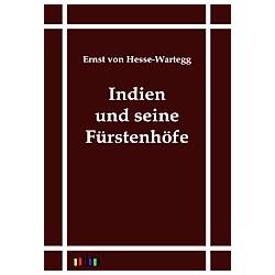 Indien und seine Fürstenhöfe. Ernst von Hesse-Wartegg  - Buch