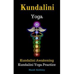 Kundalini Yoga Kundalini Awakening Kundalini Yoga Practice