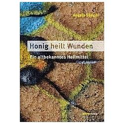 Honig heilt Wunden. Angela Sänger  - Buch