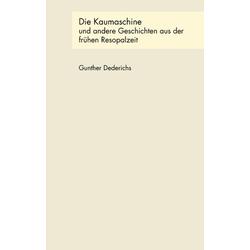 Die Kaumaschine und andere Geschichten aus der frühen Resopalzeit als Buch von Gunther Dederichs