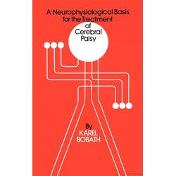 A Neurophysiological Basis for the Treatment of Cerebral Palsy als Buch von Karel Bobath/ Bobath