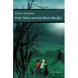 Paul Tabea und das blaue Messer als Buch von Klaus Schuker