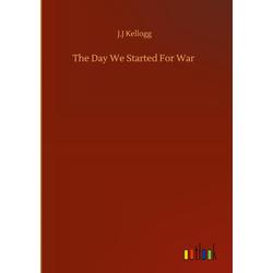 The Day We Started For War als Buch von J. J Kellogg